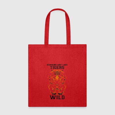 Humans are like tigers, wild - Tote Bag
