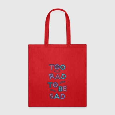 2 RAD 2B SAD - Tote Bag
