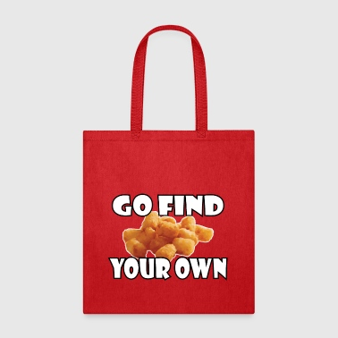 Go Find Your Own Tots - Tote Bag