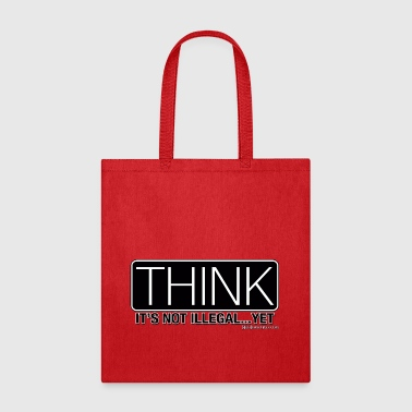 Think It's Not Illegal..Yet - Tote Bag