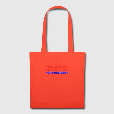 Monica Lewinsky s Ex Boyfriends Wife For President - Tote Bag