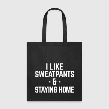 Sweatpants & Staying Home Funny Quote - Tote Bag