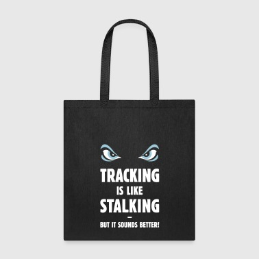 Tracking Is Like Stalking – But It Sounds Better! - Tote Bag