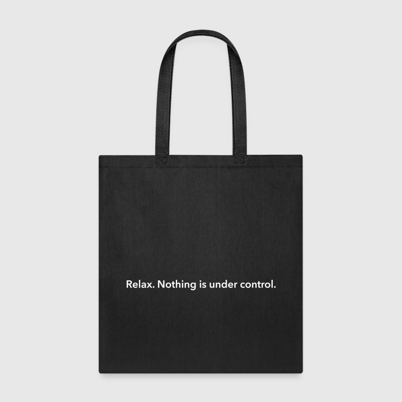 Relax. Nothing is under control. - Tote Bag
