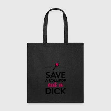 Dirty and Perverted - Save a lollipop eat a dick - Tote Bag