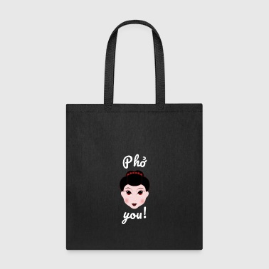 Pho you! (Vietnamese Soup) - Tote Bag