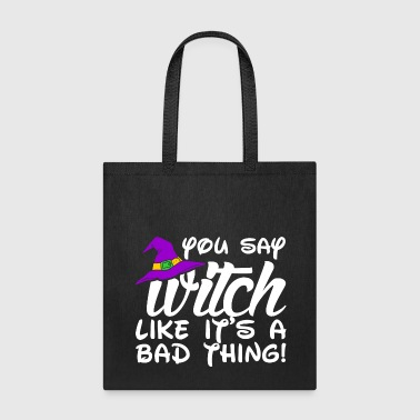 You Say Witch Like Its A Bad Thing - Tote Bag