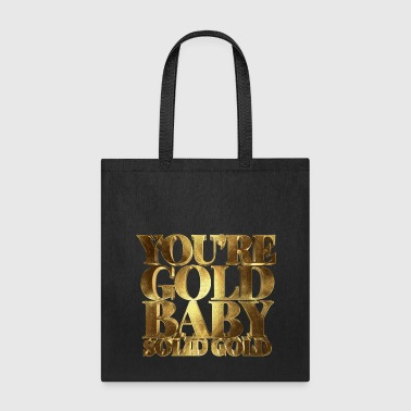 You are Gold Baby, Solid Gold - Tote Bag