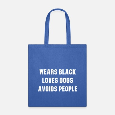 Wears black loves dogs avoids people - Tote Bag