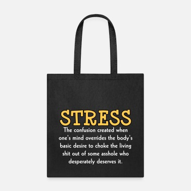 Offensive Stress Insult Humor - Tote Bag