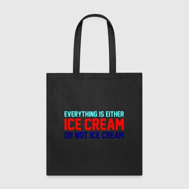 Ice Cream Everything Is Ice Cream Or Not Ice Cream - Tote Bag