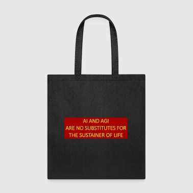 AI and AGI are no substitutes for the sustainer. - Tote Bag