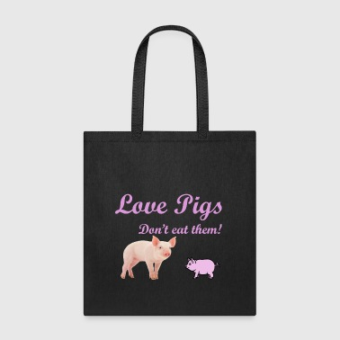 LOVE PIGS, DON'T EAT THEM - Tote Bag