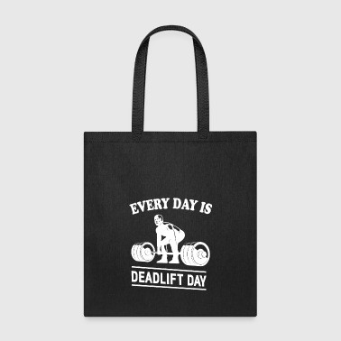 Every Day Is Deadlift Day – Powerlifting - White - Tote Bag