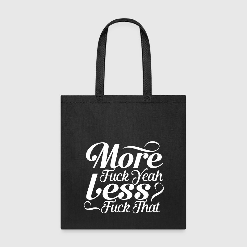 more fuck yeah less fuck that - Tote Bag