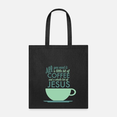 All you need is Coffee and Jesus - Tote Bag