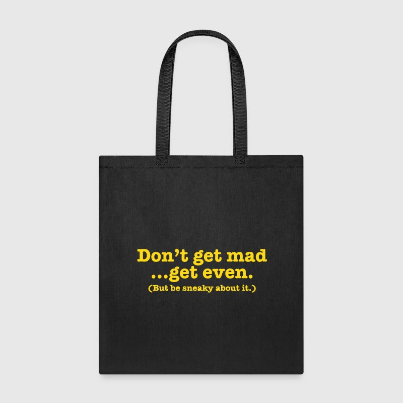 Don't get mad... get even (but be sneaky about it) - Tote Bag