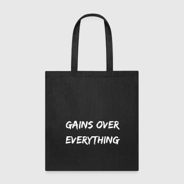 Gains gains over everything - Tote Bag