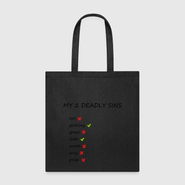 my 2 deadly sins - Tote Bag