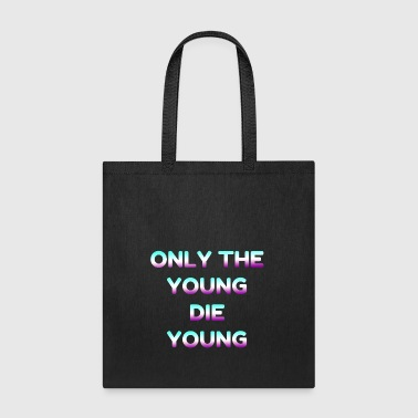 only the young die young - Tote Bag