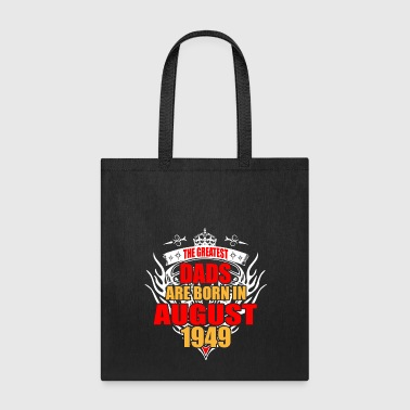 The Greatest Dads are born in August 1949 - Tote Bag