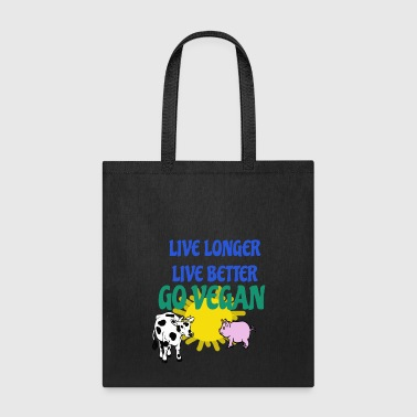 LIVE LONGER LIVE BETTER GO VEGAN - Tote Bag