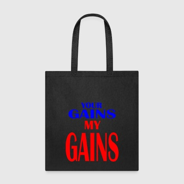 Gains your gains my gains - Tote Bag