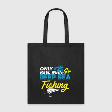 Only real man goes deep sea fishing deep sea fishe - Tote Bag
