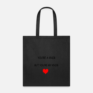 Knob Youre a knob - Tote Bag