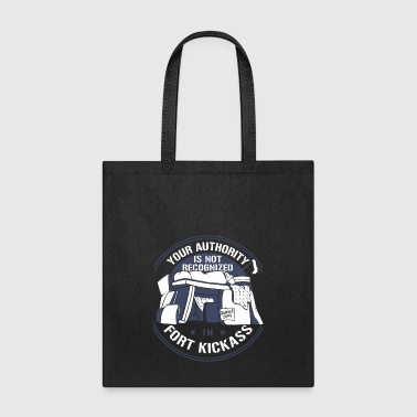 Your Authority Is Not Recognized In Fort Kickass - Tote Bag