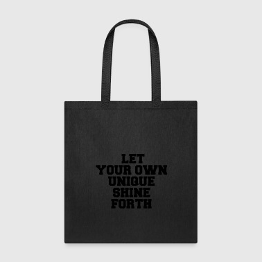 LET YOUR OWN UNIQUE SHINE FORTH - Tote Bag