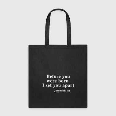 Before you were born I set you apart Jeremiah 1:5 - Tote Bag