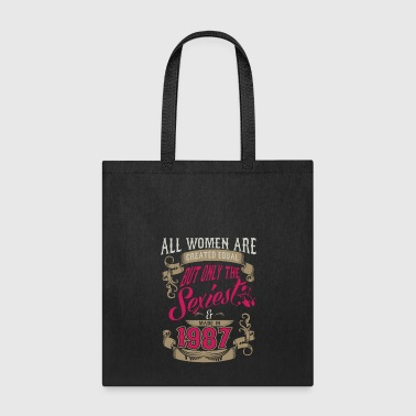 Women Created Equal Only Sexiest Are Made In 1987 - Tote Bag
