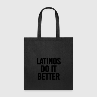 Latinos Do It Better Black - Tote Bag