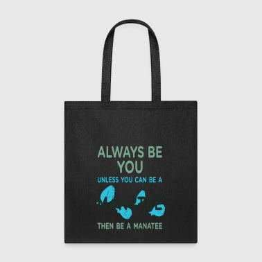Manatee Be A Manatee - Tote Bag