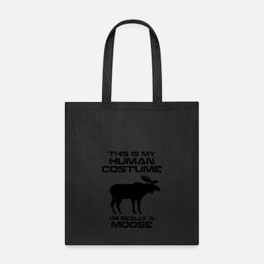 Moose this is my human costume i'm really a moose - Tote Bag