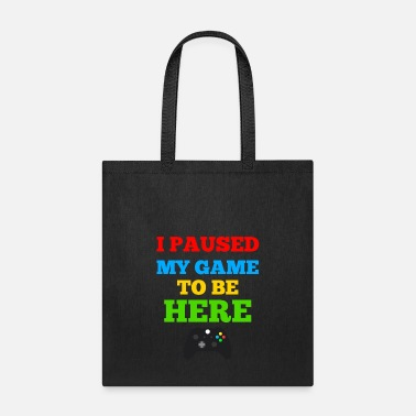 Game I PAUSED MY GAME TO BE HERE - Tote Bag