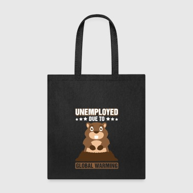 Unemployed Due To Global Warming Groundhog Pun - Tote Bag