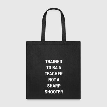 Teacher Training Trained To Ba A Teacher Not A Sharp Shooter - Tote Bag