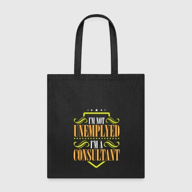 I'm Not Unemployed I'm A Consultant - Tote Bag