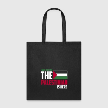 Palestinian Have no fear the palestinian is here - Tote Bag