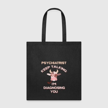 Keep Talking I'm Diagnosing You Psychiatrist - Tote Bag