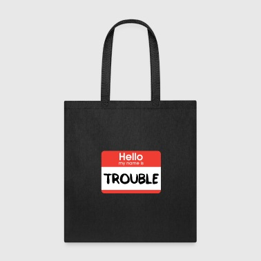 Hello My Name Is Hello My Name Is Trouble - Tote Bag