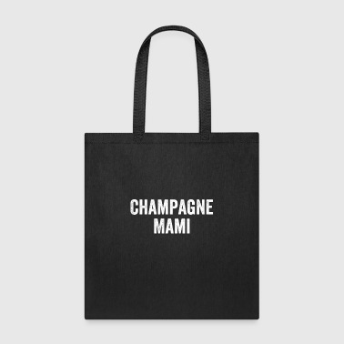 Champagne Mami, Pop Culture for Women, Urban Street Wear for Girls - Tote Bag