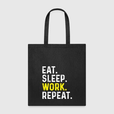 Eat Sleep WORK Repeat T-Shirt - Work Gift Shirt - Tote Bag