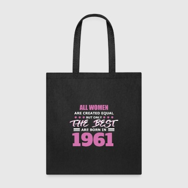 All Women Are Created Equal But Only The Best Born in 1961 - Tote Bag