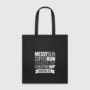 Messy Bun Coffee Run Gangsta Rap Lunchtime Nap Mom - Tote Bag