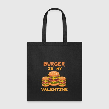 Burger Is my Valentine Hamburger Fast Food Burger - Tote Bag