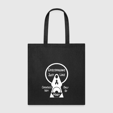 Episcopal Episcopalians Just Like Catholics Only Not So Mary - Tote Bag