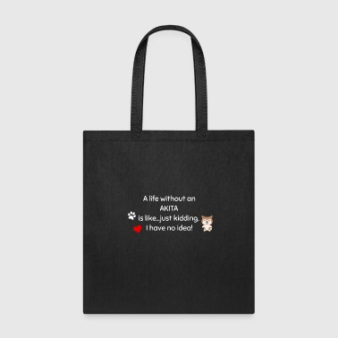 A Life Without An Akita Is Like I Have No Idea Super Cute And Funny Dog Gift Idea - Tote Bag